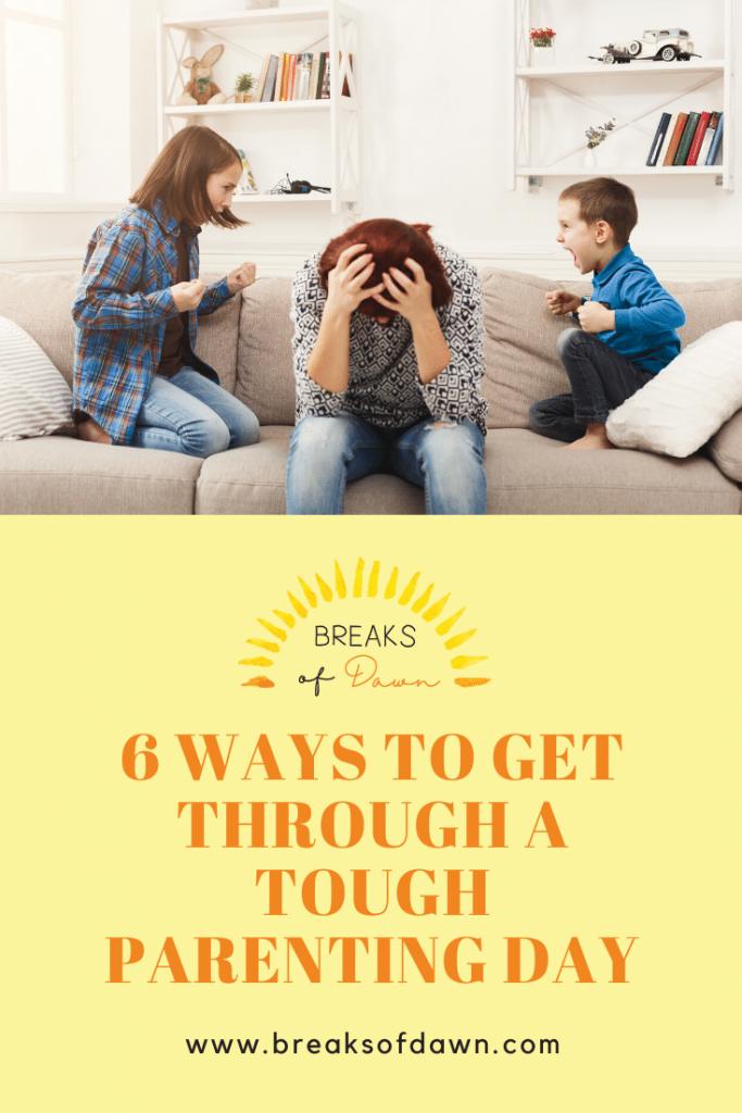 6 Ways to Get Through a Tough Parenting Day