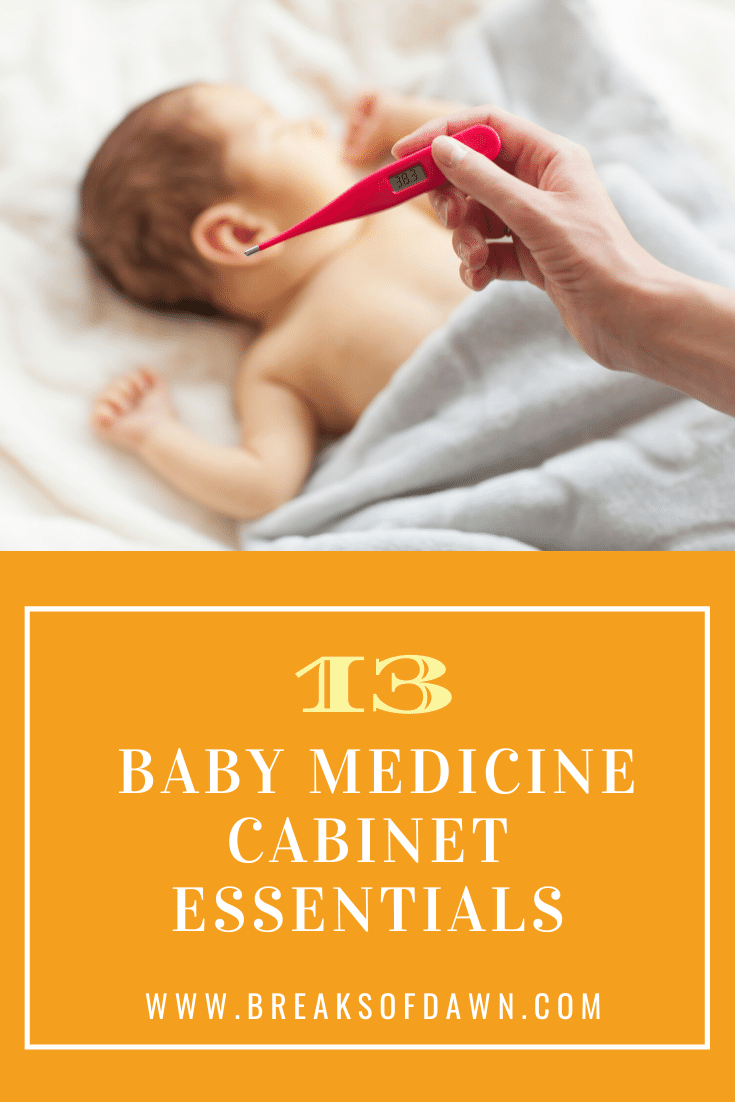13 Things I Stock In My Medicine Cabinet For Baby Breaks Of Dawn